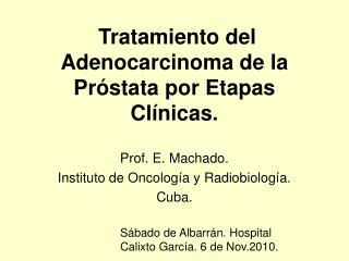 Tratamiento del Adenocarcinoma de la Próstata por Etapas Clínicas.
