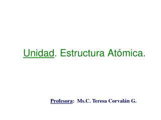Unidad . Estructura Atómica.
