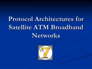 Protocol Architectures for Satellite ATM Broadband Networks