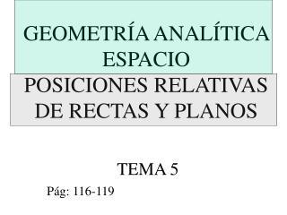 GEOMETRÍA ANALÍTICA ESPACIO POSICIONES RELATIVAS DE RECTAS Y PLANOS