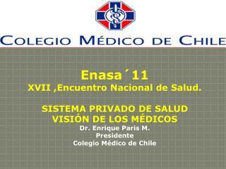 Enasa´11 XVII ,Encuentro Nacional de Salud. SISTEMA  PRIVADO DE SALUD VISIÓN DE LOS MÉDICOS