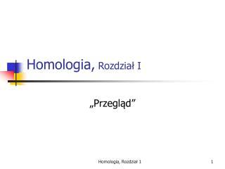 Homologia,  Rozdzia? I