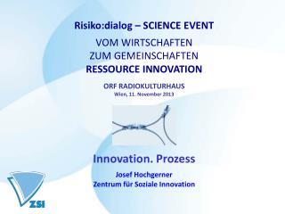 Risiko:dialog – SCIENCE EVENT VOM WIRTSCHAFTEN  ZUM GEMEINSCHAFTEN RESSOURCE INNOVATION