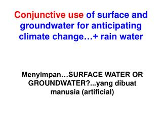 Conjunctive use  of surface and groundwater for anticipating climate change…+ rain water