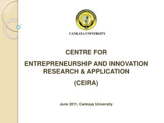 CENTRE FOR  ENTREPRENEURSHIP AND INNOVATION RESEARCH & APPLICATION  (CEIRA)