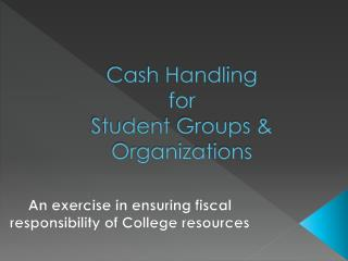 Cash Handling  for  Student Groups & Organizations