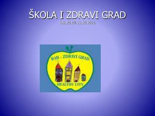 ŠKOLA I  ZDRAVI GRAD Rab,20.10.-22.10.2011.