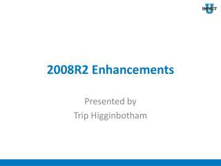 2008R2 Enhancements