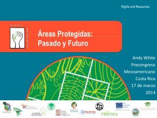 Áreas Protegidas: Pasado y Futuro