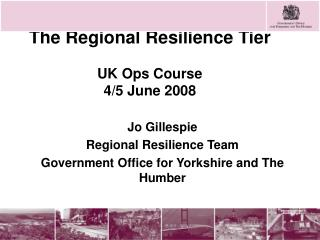 The Regional Resilience Tier UK Ops Course  4/5 June 2008