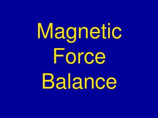 Magnetic Force Balance