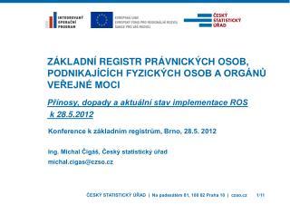 Konference k základním registrům, Brno, 28.5. 2012 Ing. Michal Čigáš, Český statistický úřad