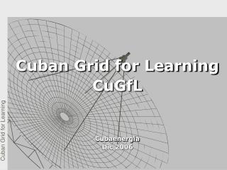 Cuban Grid for Learning CuGfL Cubaenergia Dic 2006