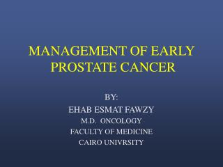 MANAGEMENT OF EARLY    PROSTATE CANCER