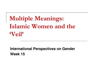 Multiple Meanings: Islamic Women and the 'Veil'