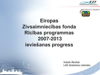 Eiropas Zivsaimniecības fonda Rīcības programmas  2007-2013 ieviešanas progress