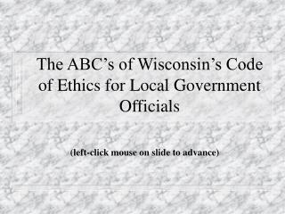 The ABC�s of Wisconsin�s Code of Ethics for Local Government Officials