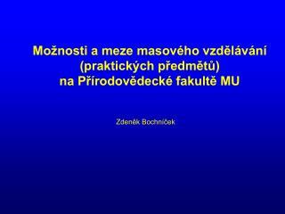 Možnosti a meze masového vzdělávání  (praktických předmětů)  na Přírodovědecké fakultě MU