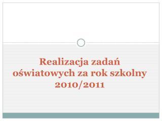 Realizacja zadań oświatowych za rok szkolny 2010/2011