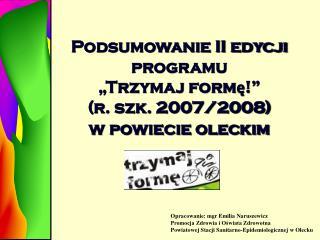 Opracowanie: mgr Emilia Naruszewicz Promocja Zdrowia i Oświata Zdrowotna