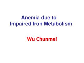 Anemia due to  Impaired Iron Metabolism