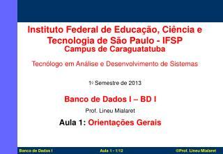Banco de Dados I – BD I  Prof. Lineu Mialaret  Aula 1:  Orientações Gerais