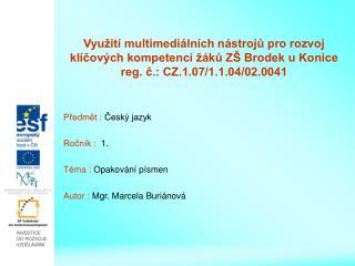 Předmět :  Český jazyk Ročník :   1. Téma :  Opakování písmen Autor :  Mgr. Marcela Buriánová