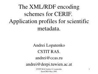 The XML/RDF encoding schemes for CERIF.  Application profiles for scientific metadata.