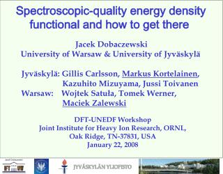 Jacek Dobaczewski University of Warsaw & University of  Jyväskylä