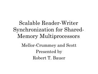 Scalable Reader-Writer Synchronization for Shared-Memory Multiprocessors