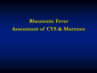 Rheumatic Fever Assessment of CVS & Murmurs
