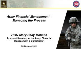 Army Financial Management :  Managing the Process    HON Mary Sally Matiella Assistant Secretary of the Army, Financial