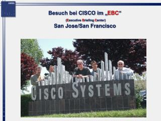 "Besuch bei CISCO im "" EBC "" ( E xecutive  B riefing  C enter) San Jose/San Francisco"