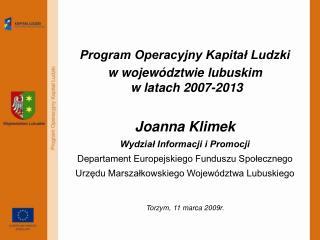 Program Operacyjny Kapitał Ludzki  w  województwie  l ubuskim  w latach 2007-2013 Joanna Klimek