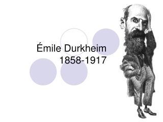 Émile Durkheim 1858-1917