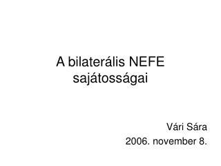 A bilaterális NEFE sajátosságai