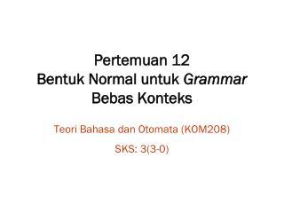 Pertemuan 1 2 Bentuk Normal untuk  Grammar  Bebas Konteks