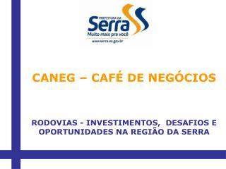 CANEG – CAFÉ DE NEGÓCIOS RODOVIAS - INVESTIMENTOS, DESAFIOS E OPORTUNIDADES NA REGIÃO DA SERRA
