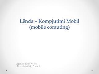 L ë nda  –  Kompjutimi  Mobil ( mobile  comuting )