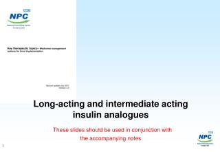Long-acting and intermediate acting insulin analogues  These slides should be used in conjunction with  the accompanying