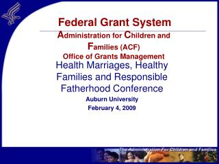 Federal Grant System  Administration for Children and  Families ACF Office of Grants Management