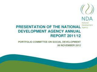 PRESENTATION OF THE NATIONAL DEVELOPMENT AGENCY ANNUAL REPORT 2011/12