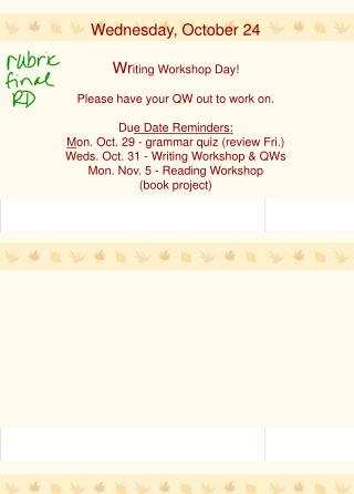 Wednesday, October 24 Wr iting Workshop Day! Please have your QW out to work on.