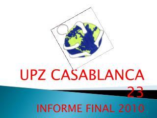 UPZ CASABLANCA 23 INFORME FINAL 2010