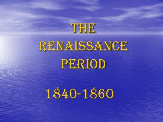 The Renaissance  Period 1840-1860