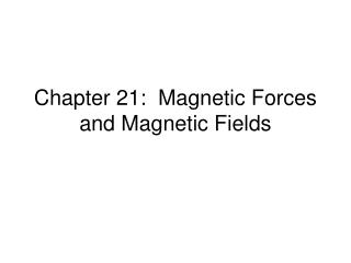 Chapter 21:  Magnetic Forces and Magnetic Fields