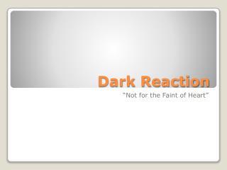 Dark Reaction