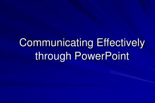 Communicating Effectively through PowerPoint