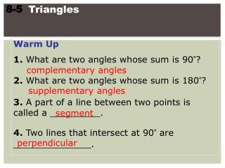 Warm Up 1.  What are two angles whose sum is 90�? 2.  What are two angles whose sum is 180�?