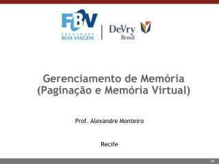 Gerenciamento de Memória  (Paginação  e Memória  Virtual)